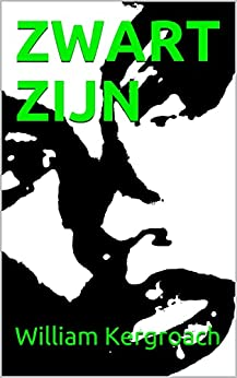 ZWART ZIJN (A Simple and Comprehensive Guide) (Dutch Edition) par [William Kergroach]