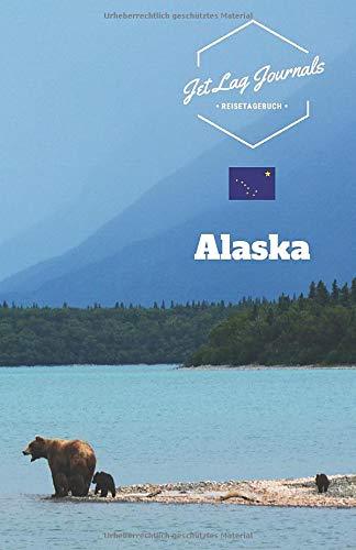 JetLagJournals • Reisetagebuch Alaska: Reisetagebuch zum Selberschreiben, Selbstgestalten und Ausfüllen für die Alaska Reise