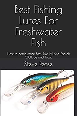 Best Fishing Lures For Freshwater Fish: How to catch more Bass, Pike, Muskie, Panfish Walleye and Trout by CreateSpace Independent Publishing Platform