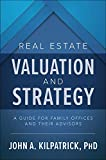 Real Estate Valuation and Strategy: A Guide for Family Offices and Their Advisors