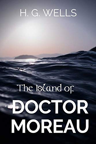 The Island of. Doctor Moreau: A 1896 science fiction novel by English author H. G. Wells