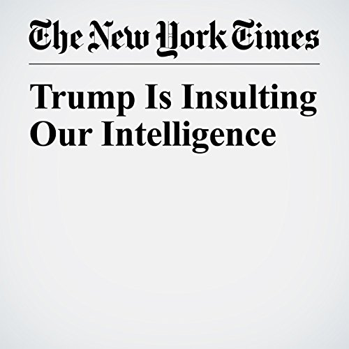 Trump Is Insulting Our Intelligence copertina
