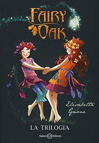 Fairy Oak. La trilogia: Il segreto delle gemelle-Il potere della luce-L'incanto del buio