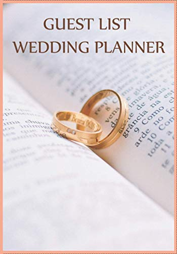 Guest List Wedding Planner: Budget, Timeline, Checklists, Guest List, Table Seating Wedding Attire And More.
