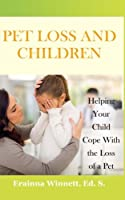 Pet Loss and Children: Helping Your Child Cope with the Loss of a Pet 0692310908 Book Cover