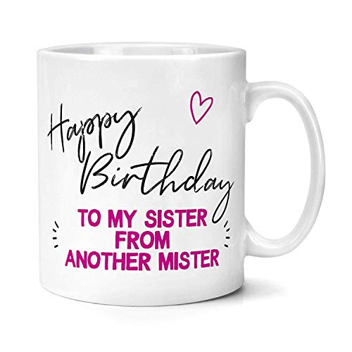 PotteLove Happy Birthday To My Sister From Another Mister Funny Coffee Mug Tea Cups Personalized Add Your Customized Logo Text Photo 11 Oz White Ceramic Mugs Novetly Gift