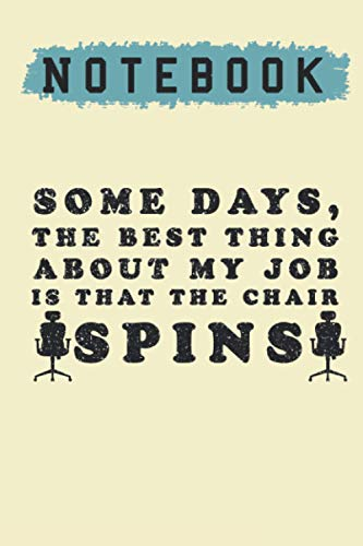Some Days The Best Thing About My Job Is That The Chair Spins, Notebook: Lined Notebook / journal Gift,100 Pages,6x9,Soft Cover,Matte Finish , ... boy or girl to use it in school or for you