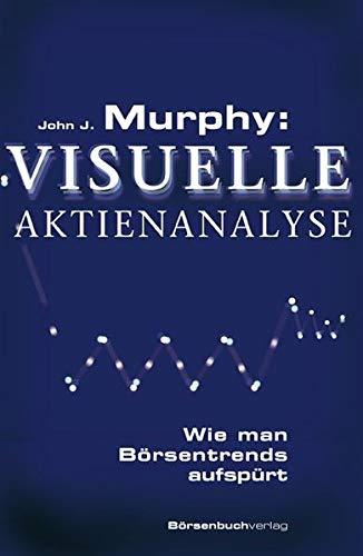 Murphy: Visuelle Aktienanalyse: Wie man Börsentrends aufspürt