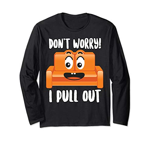 Don't Worry! I Pull Out | Cute Sofa Sleeper Funny Men Gift Long Sleeve T-Shirt