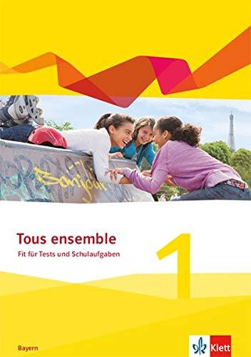 Tous ensemble 1. Ausgabe Bayern: Fit für Tests und Schulaufgaben mit Audios und Erklärfilmen online 1. Lernjahr (Tous ensemble. Ausgabe Bayern ab 2019)
