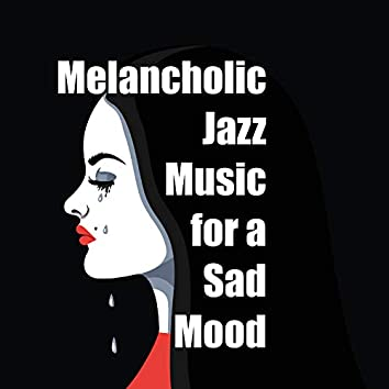 Melancholic Jazz Music for a Sad Mood. Helps to Survive Sadness