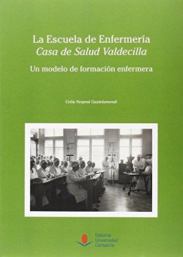 """LA ESCUELA DE ENFERMERÍA """"CASA DE SALUD VALDECILLA"""": UN MODELO DE FORMACIÓN ENFERMERA. (Historia)"""