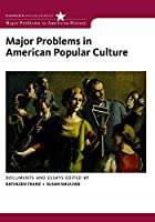 Major Problems in American Popular Culture: Documents and Essays (Major Problems in American History)