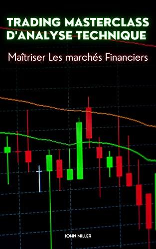 Couverture du livre Trading Masterclass d'analyse technique : Maîtriser Les marchés Financiers
