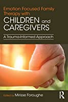 Emotion Focused Family Therapy with Children and Caregivers