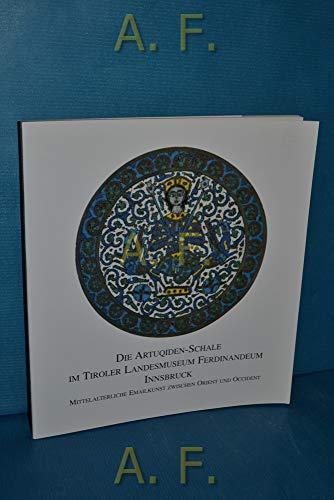 Die Artuqiden-Schale im Tiroler Landesmuseum Ferdinandeum Innsbruck: Mittelalterliche Emailkunst zwischen Orient und Occident. Ausstellungskatalog Nummer 6