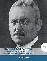 Konsul Albert Schwarz: Bankier, Buerger & Bahá'í in Stuttgart und Bad Mergentheim