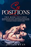 Sex Positions: 2 Books in 1: Sex Positions for Couples + Beginners to Advanced Guide. Behind The Scenes of Real Sexual Happiness, Relationship Fulfillment, Intimacy and Sexy Games