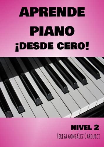 Aprende Piano ¡Desde cero!: Nivel II