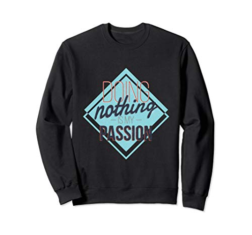 Doing Nothing Is My Passion - Funny Lazy Sloth Sweatshirt