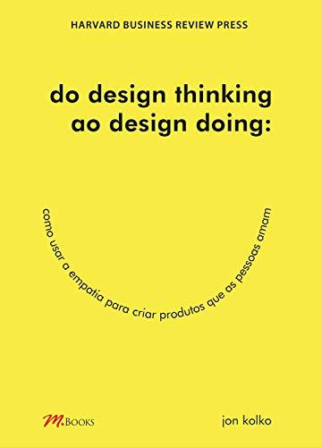 Do design thinking ao design doing: Como usar a empatia para criar produtos que as pessoas amam
