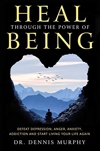 Heal Through the Power of Being: Understand How Childhood Experiences, Wounds and Trauma Affect Present-day Thoughts, Emotions and Behaviour. Discover ... Love, Truth and Existence. (English Edition)