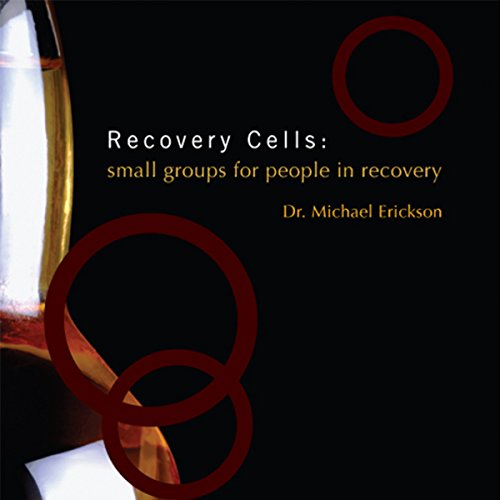 Recovery Cells: Small Groups for People in Recovery audiobook cover art