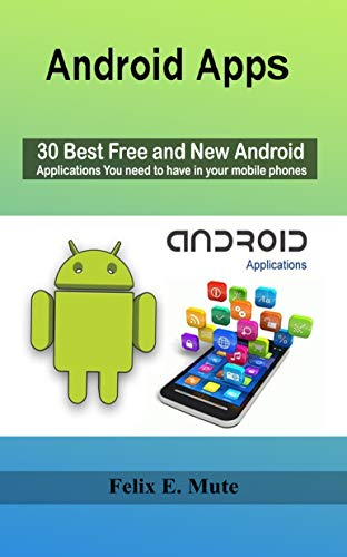 Android Apps: 30 Best Free and New Android Applications You need to have in your mobile phones (English Edition)