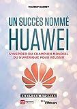 Un succès nommé Huawei: S'inspirer du champion mondial du numérique pour réussir (French Edition)