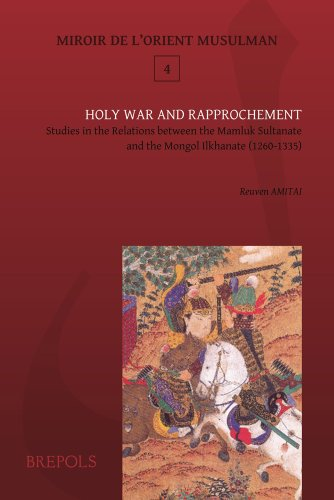 From Holy War to Reconciliation: Mamluk-Mongol Relations 1260-1335 (MIROIR DE L