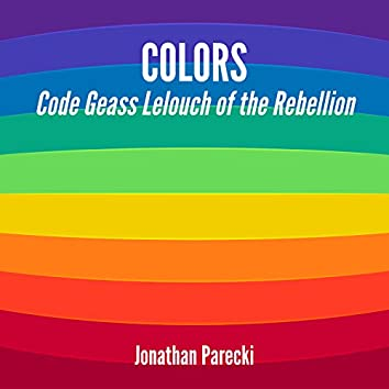 """COLORS (From """"Code Geass: Lelouch of the Rebellion"""")"""