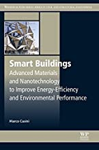 Smart Buildings: Advanced Materials and Nanotechnology to Improve Energy-Efficiency and Environmental Performance (Woodhead Publishing Series in Civil and Structural Engineering Book 69)