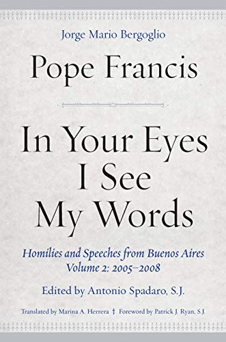 In Your Eyes I See My Words: Homilies and Speeches from Buenos Aires, Volume 2: 2005–2008