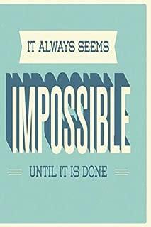 Notizbuch It always seems impossible until it is done: Cleveres Notizbuch 120 linierte Seiten Din A5 perfekt als Notizheft, Tagebuch und Journal Geschenk für Motivationslose (German Edition)
