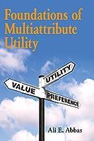 Foundations of Multiattribute Utility