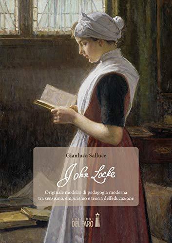 John Locke. Originale modello di pedagogia moderna tra sensismo, empirismo e teoria dell'educazione
