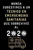 Nunca Subestimes A Un Técnico En Emergencias Sanitarias Que Sobrevivió Al 2020: Cuaderno De Notas Ideal Para Técnicos En Emergencias Sanitarias - 120 Páginas