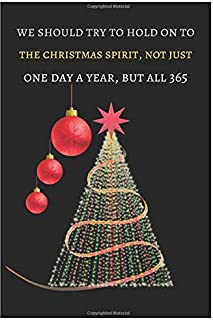 we should try to hold on to the christmas spirit, not just one day a year, but all 365: journal note book gift for kids/gi...