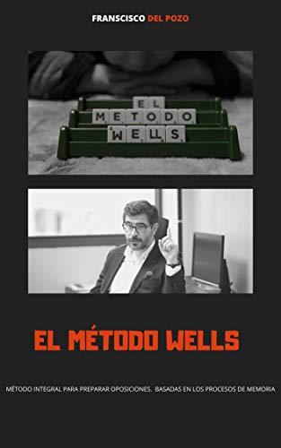 El método Wells: Manual sobre técnicas de estudio para opositores