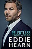 Relentless: 12 Rounds to Success: The Number One Sunday Times business bestseller