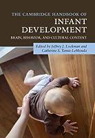 The Cambridge Handbook of Infant Development: Brain, Behavior, and Cultural Context (Cambridge Handbooks in Psychology)