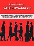 Valokuvaaja 2.0: Miten mainostaa ja myydä valokuvia internetissä microstock- ja photostock-toimistojen ansiosta (Finnish Edition)