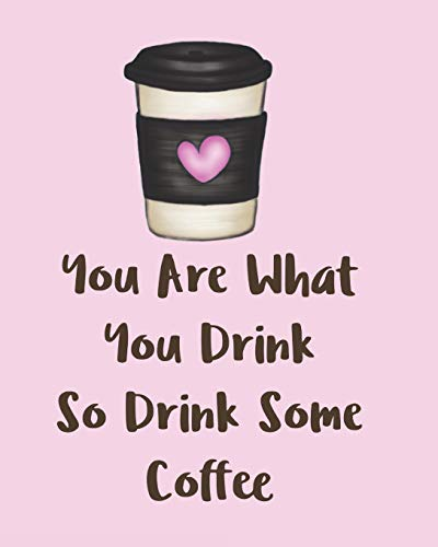 You Are What You Drink So Drink Some Coffee: Adorable Kawaii Pages for Sketching, Coloring, Imagining and Drawing Super Cute Things!