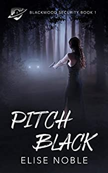 Pitch Black: A Romantic Thriller (Blackwood Security Book 1) by [Elise Noble]