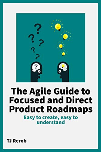 The Agile Guide to Focused and Direct Product Roadmaps: Easy to create, easy to understand (English Edition)