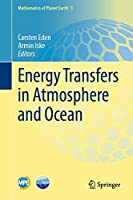 Energy Transfers in Atmosphere and Ocean (Mathematics of Planet Earth, 1)
