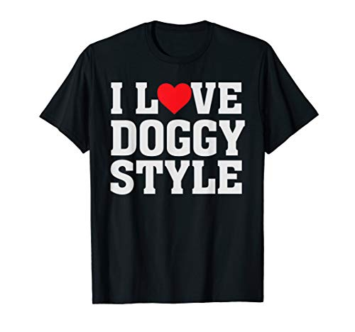 I Love Doggy Style - Heart - Humor Adult Sex Anal Quote T-Shirt