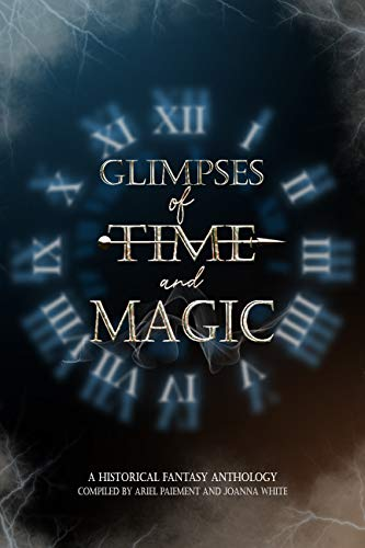 Glimpses of Time and Magic: A Historical Fantasy Anthology
