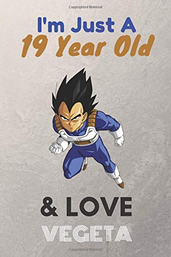 Im Just A 19 Year Old & Love Vegeta: Lined Notebook/ birthday Gift for men, KIds, Boys, Any Vegeta fans, 120 Pages, 6x9, Soft Cover, Matte Finish