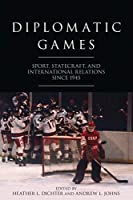 Diplomatic Games: Sport, Statecraft, and International Relations Since 1945 (Studies in Conflict, Diplomacy, and Peace)